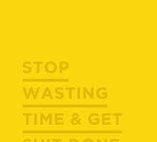 Stop wasting time & Get shit done. by Ena Bacanovic
