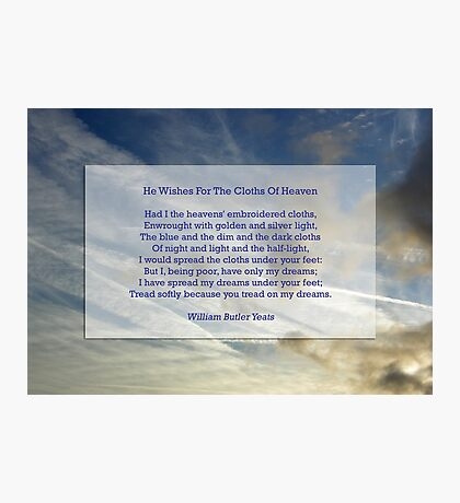 """""""He wishes for the cloths of heaven"""" by William Butler Yeats Photographic Print"""