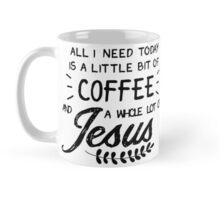 All I Need Today Is a Little Bit of Coffee and a Whole Lot of Jesus Mug