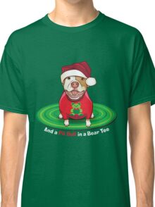 And a Pit Bull in a Bear Tee Classic T-Shirt