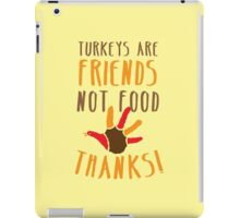 TURKEYs are FRIENDS not FOOD thanks! Thanksgiving deaign iPad Case/Skin