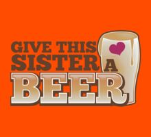GIVE THIS SISTER a BEER! with pint glass beers! Kids Tee