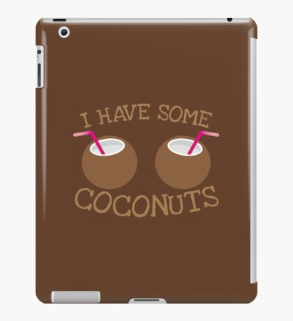 I have some Coconuts  iPad Case/Skin