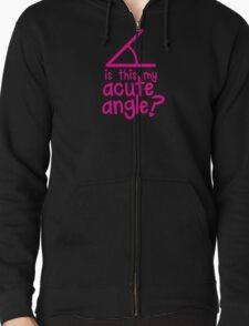 Is this my Acute angle? with mathematical angles Zipped Hoodie