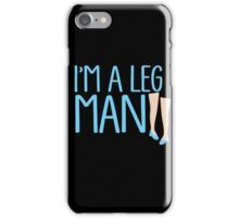 I'm a LEG MAN with cute shoes ladies legs iPhone Case/Skin