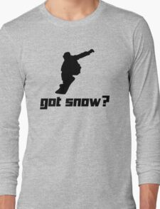 Got snow? 2 Long Sleeve T-Shirt
