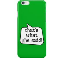 THAT'S WHAT SHE SAID! by Bubble-Tees.com iPhone Case/Skin