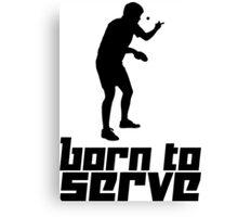 Born to Serve Canvas Print