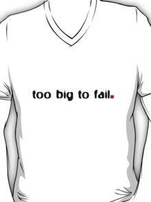Too Big To Fail (1) T-Shirt