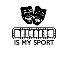 Theatre is my Sport Photographic Print