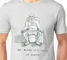 50 Bucks Says I End Up Alone Unisex T-Shirt