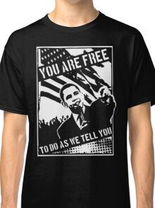 You Are Free, To Do As We Tell You Classic T-Shirt