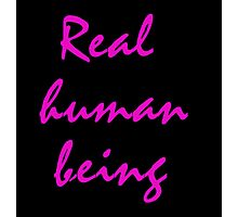 Real - human - being Photographic Print