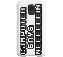 Computer says neeeeeein. Little britain. Samsung Galaxy Case/Skin