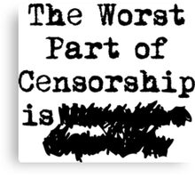 The Worst Part of Censorship Canvas Print