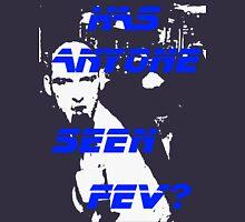 Has Anyone Seen Fev? Unisex T-Shirt