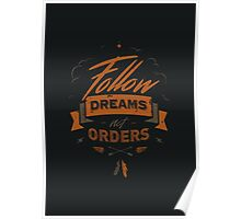 FOLLOW DREAMS NOT ORDERS Poster