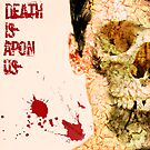 Death Is Apon Us by DesignStrangler