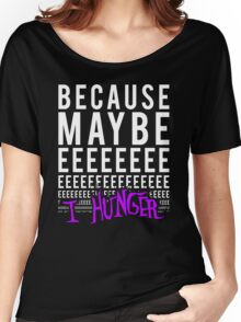 Because Maybe Women's Relaxed Fit T-Shirt