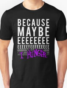 Because Maybe T-Shirt