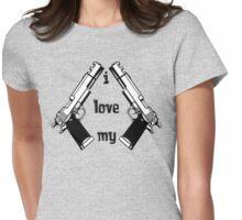 I love my GUNS Womens Fitted T-Shirt