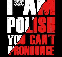 I AM POLISH YOU CAN'T PRONOUNCE by fancytees