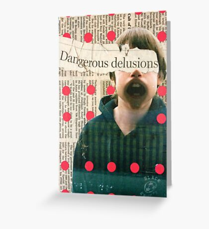 Dangerous Delusions Greeting Card