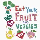 Eat Your Fruit & Veggies  by Andi Bird