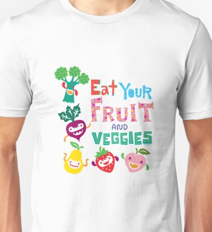 Eat Your Fruit & Veggies  Unisex T-Shirt