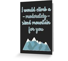 I would climb a moderately sized mountain for you Greeting Card