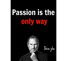 Steve jobs shirt - Passion is the only way Photographic Print