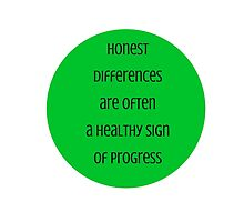 Honest differences are often a healthy sign of progress  - Mahatma Gandhi by IdeasForArtists