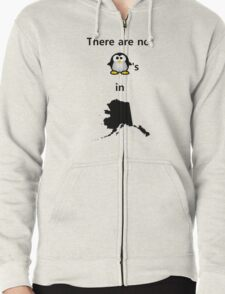 There are No Penguins in Alaska Zipped Hoodie