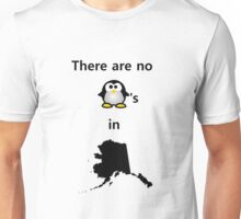 There are No Penguins in Alaska Unisex T-Shirt