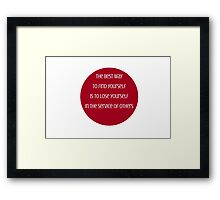 The best way to find yourself is to lose yourself in the service of others  - Mahatma Gandhi Framed Print