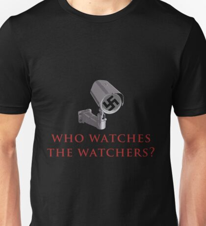 Who Watches the Watchers? Unisex T-Shirt