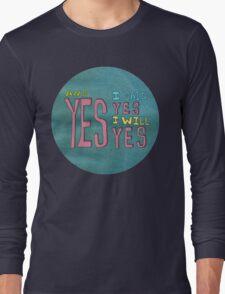 yes I said yes I will Yes Long Sleeve T-Shirt