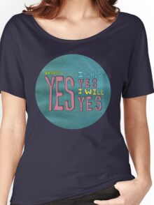 yes I said yes I will Yes Women's Relaxed Fit T-Shirt