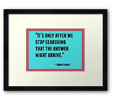 It's only after we stop searching that the answer might arrive Framed Print