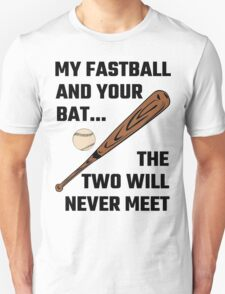 My Fastball And Your Bat The Two Will Never Meet T-Shirt