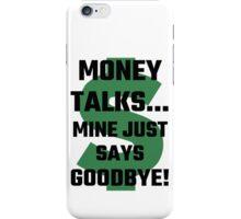 Money Talks Mine Just Says Goodbye iPhone Case/Skin