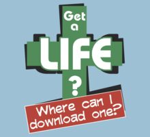 GET A LIFE? by Takila Shop