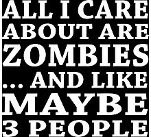 All I Care About Is Zombies ... And Like May Be 3 People - Unisex Tshirt Photographic Print