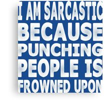 I Am Sarcastic Because Punching People Is Frowned Upon Canvas Print