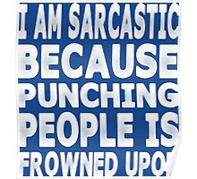 I Am Sarcastic Because Punching People Is Frowned Upon Poster