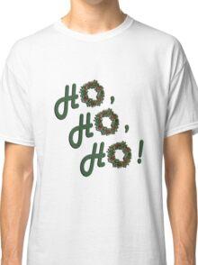 Ho, Ho, Ho! Classic T-Shirt