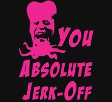 You Absolute Jerk-Off Unisex T-Shirt