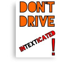 Don't Drive INTEXTICATED Canvas Print