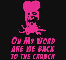 Oh My Word, Are We Back To The Crunch Unisex T-Shirt