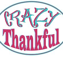 Crazy Thankful - Inspire Gratitude  by Lori Worsencroft
